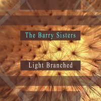 Light Branched — The Barry Sisters