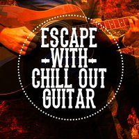 Escape with Chill out Guitar — сборник