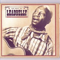 The Best Of Leadbelly — Leadbelly, The Golden Gate Jubilee Quartet