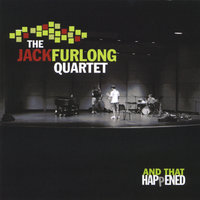 And That Happened — The Jack Furlong Quartet