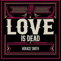 Love Is Dead — Horace Smith