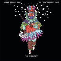 "The Mindeater — Bonnie ""Prince"" Billy & The Phantom Family Halo"