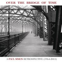 Over the Bridge of Time: A Paul Simon Retrospective (1964-2011) — Paul Simon
