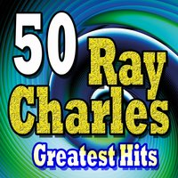 50 Ray Charles Greatest Hits — R. Charles