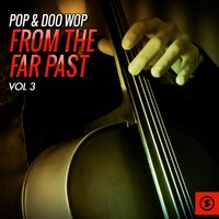 Pop & Doo Wop from the Far Past, Vol. 3 — сборник