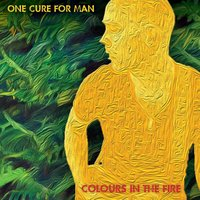 Colours in the Fire — One Cure for Man