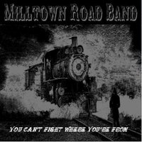 You Can't Fight Where You're From — Milltown Road Band