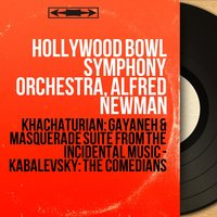 Khachaturian: Gayaneh & Masquerade Suite from the Incidental Music - Kabalevsky: The Comedians — Hollywood Bowl Symphony Orchestra, Alfred Newman, Арам Ильич Хачатурян