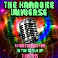 A World Without Love [In the Style of Diana Ross] — The Karaoke Universe
