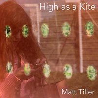 High as a Kite — Matt Tiller