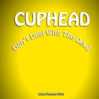 Cuphead Don't Deal with the Devil — Logan Hugueny-Clark