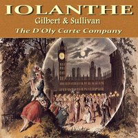 Iolanthe by Gilbert and Sullivan — The D'Oly Carte Company