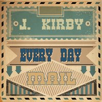 Every Day Mail — J. Kirby