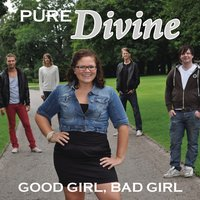Good Girl, Bad Girl — Pure Divine