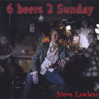 6 Beers 2 Sunday — Steve Lawless