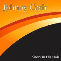 Snow in His Hair — Johnny Cash