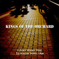I Just Want You to Know Who I Am — Kings of the Orchard