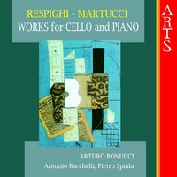 Respighi & Martucci: Works for Cello and Piano — Pietro Spada, Arturo Bonucci, Antonio Bacchelli