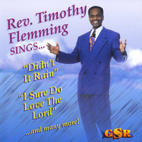 "Didn't It Rain ""I Sure Do Love the Lord"" — Rev. Timothy Flemming Sr."