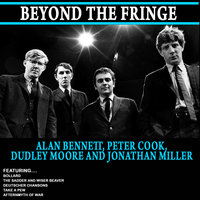 Beyond The Fringe - Alan Bennett,peter Cook,dudley Moore And Jonathan Miller — Dudley Moore, Peter Cook, Jonathan Miller, Alan Bennett, Alan Bennett,Peter Cook,Dudley Moore,Jonathan Miller