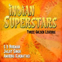 Indian Superstars - Three Golden Legends, Vol. 5 — Jagjit Singh, Amirbai Karnataki, S D Burman, S D Burman|Jagjit Singh|Amirbai Karnataki