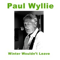 Winter Wouldn't Leave — Paul Wyllie