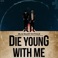 Die Young with Me — Blacklist Royals