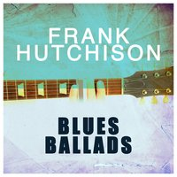 Blues Ballads — Frank Hutchison
