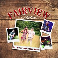 It Ain't Wasted Time — Fairview Union