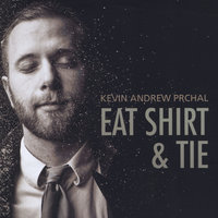 Eat Shirt and Tie — Kevin Andrew Prchal