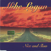 Nice and Slow — Mike Logan
