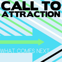 What Comes Next — Call to Attraction
