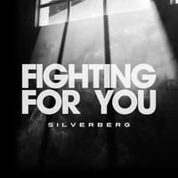 Fighting for You — Silverberg