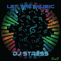 Let the Music — DJ Stress