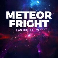 Can You Help Me? — Meteor Fright