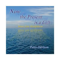 Now...the Present Is a Gift (Music from Mindfulness) — Peter Davison