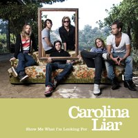 Show Me What I'm Looking For — Carolina Liar