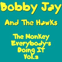 The Monkey Everybody`s Doing It Vol. 3 — Bobby Jay And The Hawks