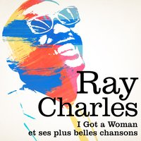 Ray Charles : I Got a Woman et ses plus belles chansons — Ray Charles