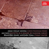 Michna:  Czech Paschale Music - Zach:  Motetto in D minore de Passione Christi - Tůma:  Stabat Mater — Prague Philharmonic Choir, Czech Chamber orchestra, Miroslav Venhoda, Prague Madrigal Singers and Orchestra (New Madrigal and Consort Singers), Jan Zach