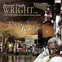Jesus, Jesus, Jesus — Reverend Timothy Wright, The NY Fellowship Mass Choir