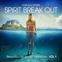Spirit Break out (Beautiful Electronic Vibrations), Vol. 1 — сборник