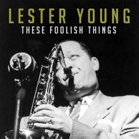 These Foolish Things — Lester Young