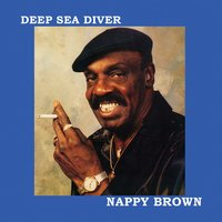 Deep Sea Diver — Nappy Brown