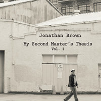 My Second Master's Thesis, Vol. 1 — Jonathan Brown