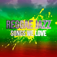Reggae Jazz Songs We Love — сборник