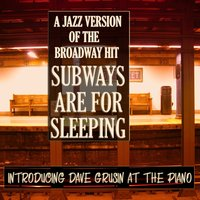 A Jazz Version of the Broadway Hit Subways Are For Sleeping: Introducing Dave Grusin at the Piano — Dave Grusin, Milt Hinton, Don Lamond