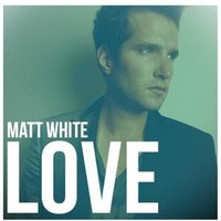 Love — Matt White