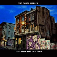 Tales Fom Hard Luck Town — The Dandy Horses