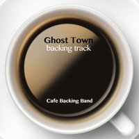 Ghost Town - Single — Cafe Backing Band